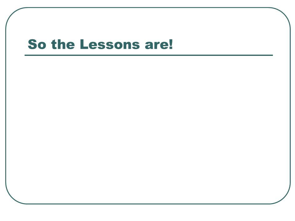 So the Lessons are!