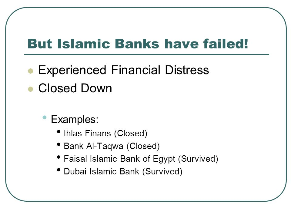 But Islamic Banks have failed.