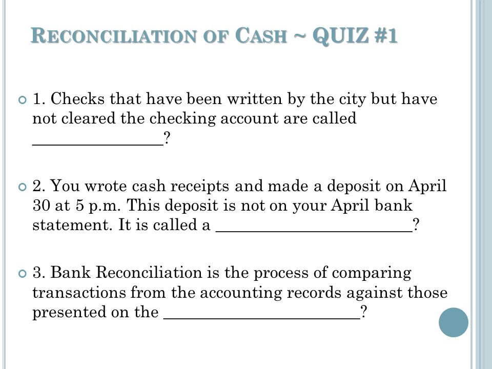 R ECONCILIATION OF C ASH ~ QUIZ #1 1.