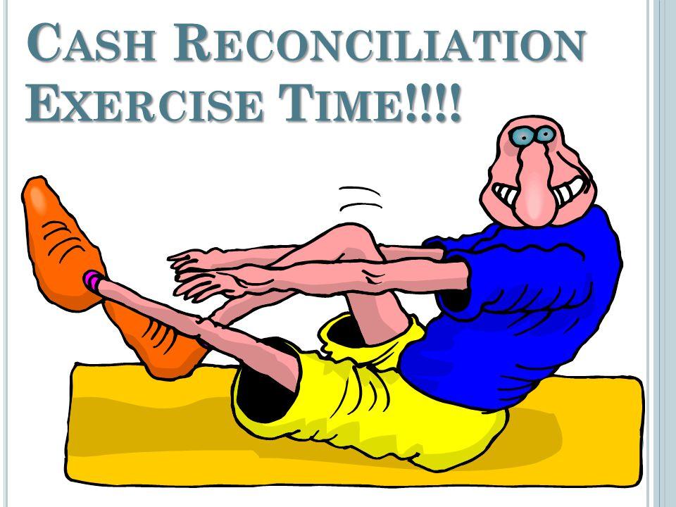 C ASH R ECONCILIATION E XERCISE T IME !!!!