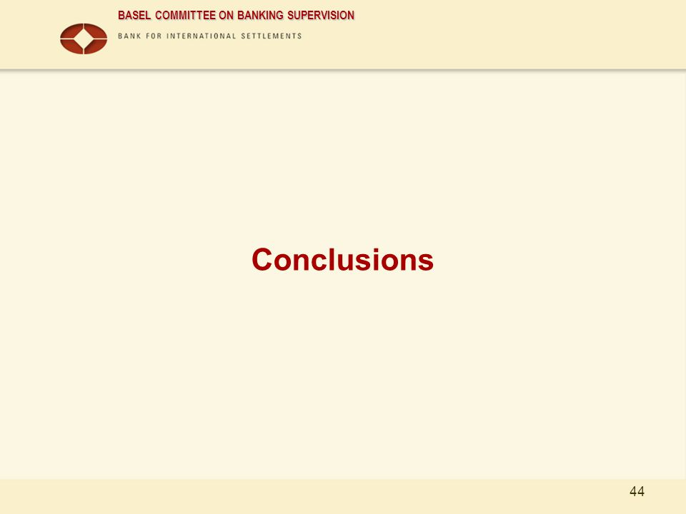 BASEL COMMITTEE ON BANKING SUPERVISION 44 Conclusions
