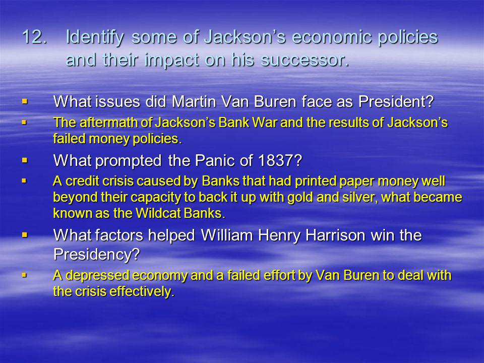 12.Identify some of Jacksons economic policies and their impact on his successor.