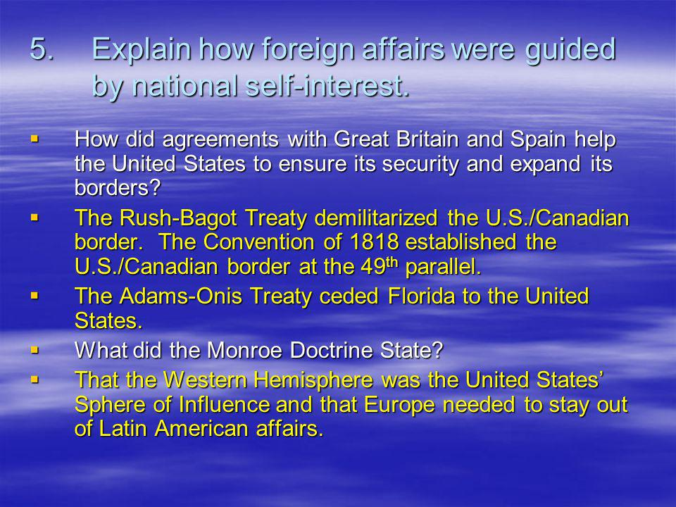 5.Explain how foreign affairs were guided by national self-interest.