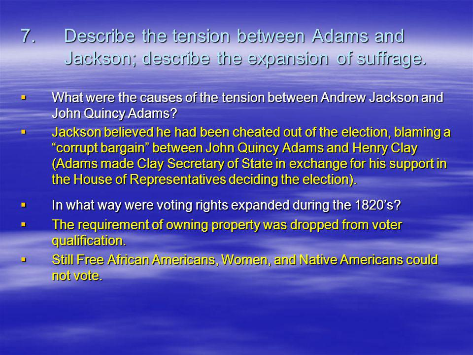 7.Describe the tension between Adams and Jackson; describe the expansion of suffrage.