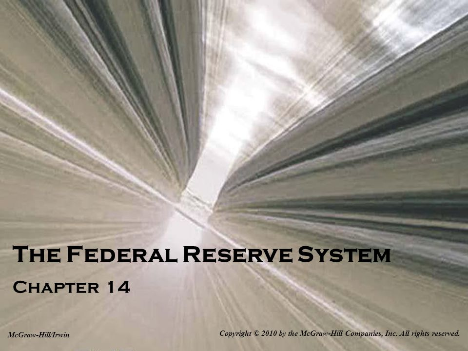 The Federal Reserve System Chapter 14 Copyright © 2010 by the McGraw-Hill Companies, Inc.