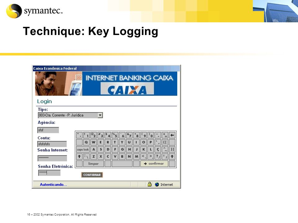 16 – 2002 Symantec Corporation, All Rights Reserved Technique: Key Logging
