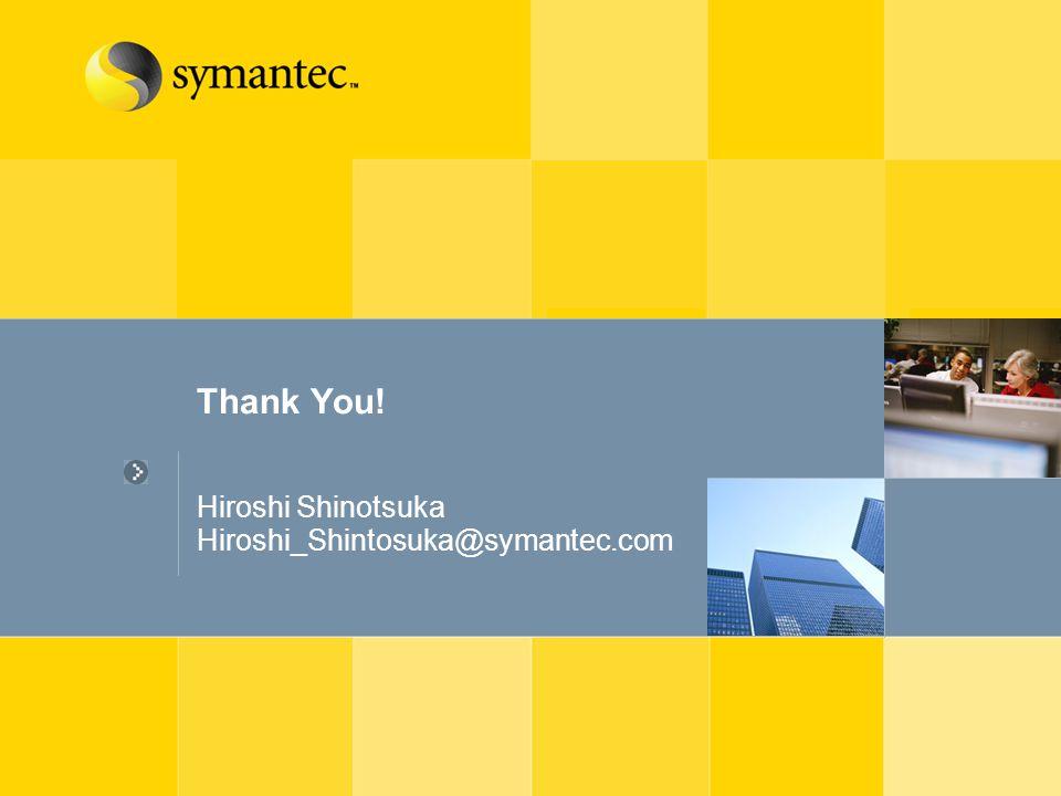 Thank You! Hiroshi Shinotsuka Hiroshi_Shintosuka@symantec.com
