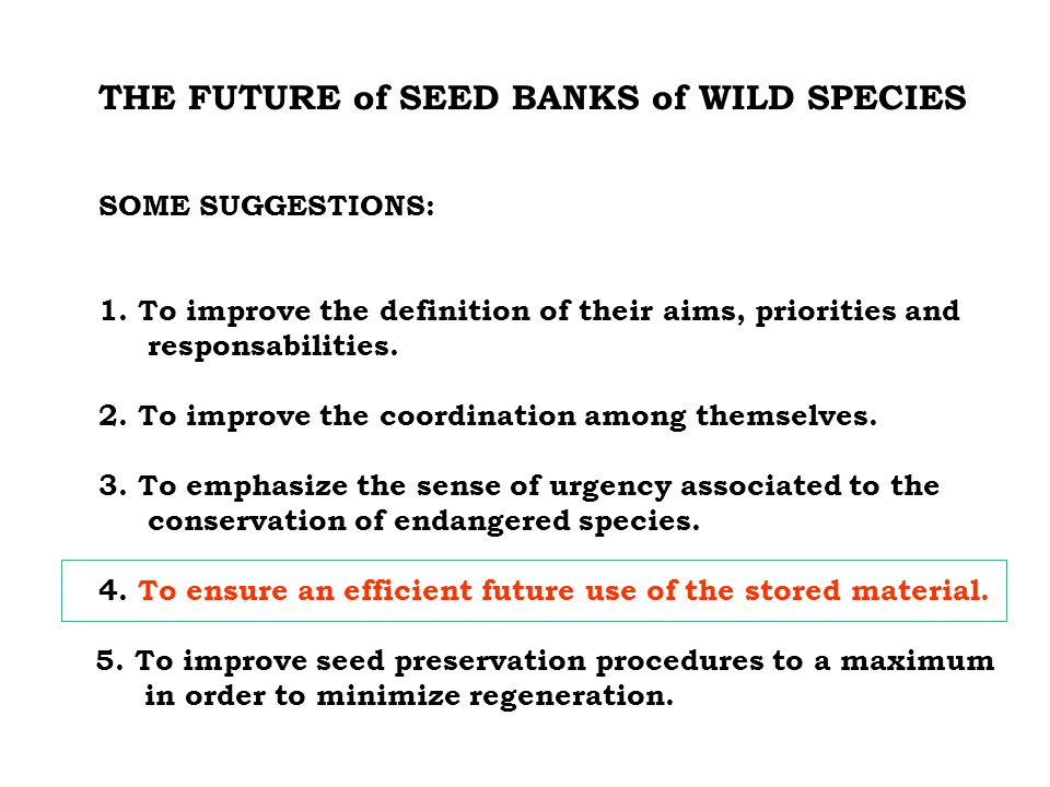 THE FUTURE of SEED BANKS of WILD SPECIES SOME SUGGESTIONS: 1.