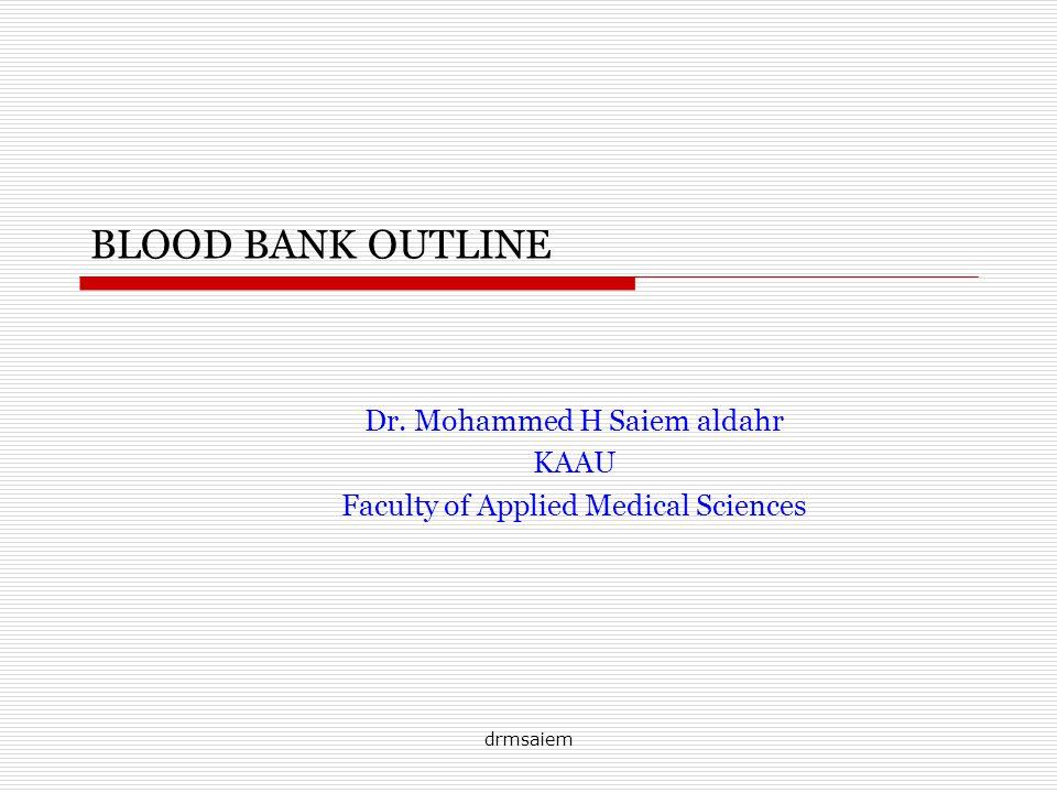 drmsaiem BLOOD BANK OUTLINE Dr. Mohammed H Saiem aldahr KAAU Faculty of Applied Medical Sciences