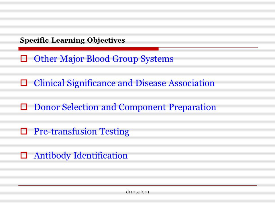 drmsaiem Specific Learning Objectives Other Major Blood Group Systems Clinical Significance and Disease Association Donor Selection and Component Preparation Pre-transfusion Testing Antibody Identification