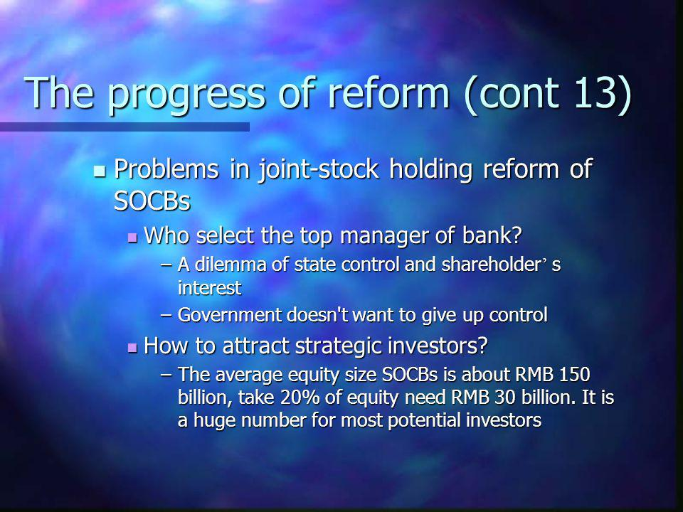 The progress of reform (cont 13) Problems in joint-stock holding reform of SOCBs Problems in joint-stock holding reform of SOCBs Who select the top ma