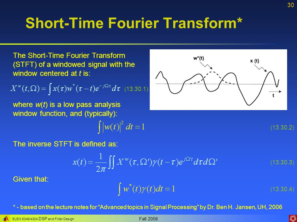 ELEN 5346/4304 DSP and Filter Design Fall 2008 30 Short-Time Fourier Transform* The Short-Time Fourier Transform (STFT) of a windowed signal with the