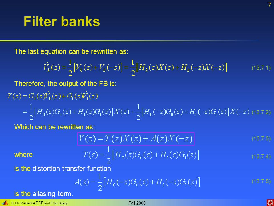 ELEN 5346/4304 DSP and Filter Design Fall 2008 7 Filter banks The last equation can be rewritten as: Therefore, the output of the FB is: Which can be