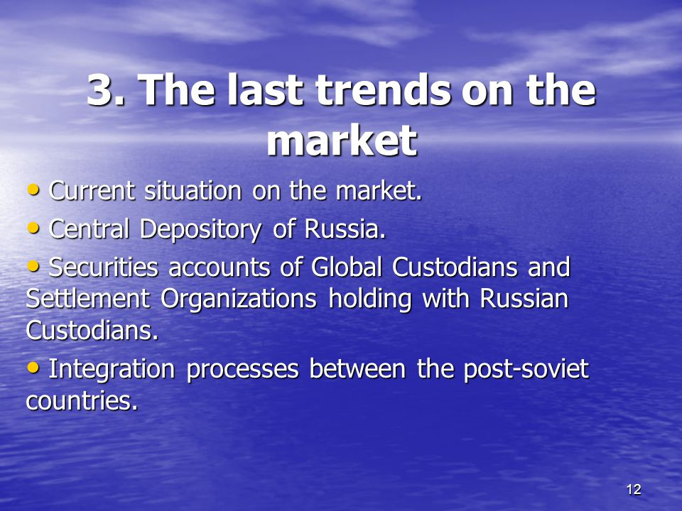 12 3. The last trends on the market Current situation on the market.