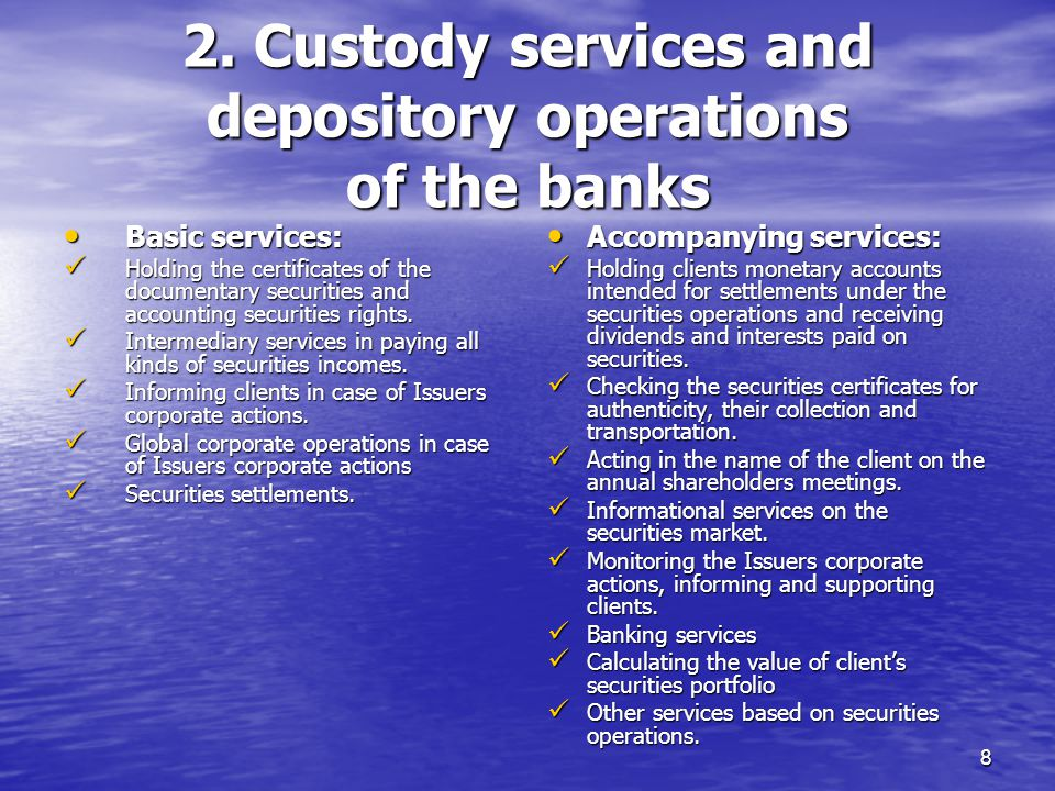 8 2. Custody services and depository operations of the banks Basic services: Basic services: Holding the certificates of the documentary securities an