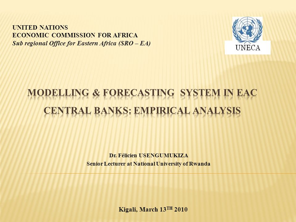 Bank of Tanzania National Bank of Rwanda (BNR) Bank of Uganda Central Bank of Kenya (CBK) Banque de la République du Burundi (BRB) Research Department Directorate of Research Large Macro econometric Modelling Section Research Department Senior Directorate (Monetary Policy and Research, Financial Stability) Modelling & Forecasting Division Monetary & Financial Market Department Directorate of Research STUDY ON MODELLING AND FORECASTING IS A TASK OF RESEARCH DEPARTMENT IN EAC CENTRAL BANKS