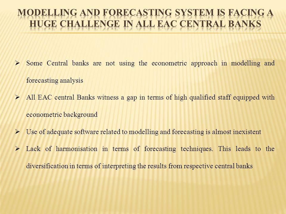 Some Central banks are not using the econometric approach in modelling and forecasting analysis All EAC central Banks witness a gap in terms of high q
