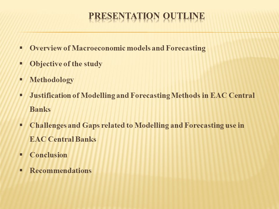 Some Central banks are not using the econometric approach in modelling and forecasting analysis All EAC central Banks witness a gap in terms of high qualified staff equipped with econometric background Use of adequate software related to modelling and forecasting is almost inexistent Lack of harmonisation in terms of forecasting techniques.