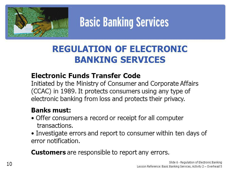 REGULATION OF ELECTRONIC BANKING SERVICES Electronic Funds Transfer Code Initiated by the Ministry of Consumer and Corporate Affairs (CCAC) in 1989. I