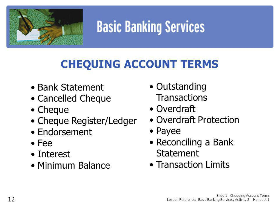 Slide 1 - Chequing Account Terms Lesson Reference: Basic Banking Services, Activity 3 – Handout 1 CHEQUING ACCOUNT TERMS Bank Statement Cancelled Cheq