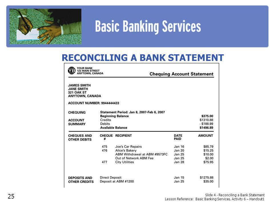 Slide 4 - Reconciling a Bank Statement Lesson Reference: Basic Banking Services, Activity 6 – Handout1 RECONCILING A BANK STATEMENT 25