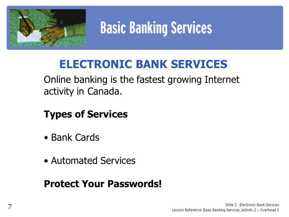 BANK CARD TYPES Slide 4 - Bank Card Types Lesson Reference: Basic Banking Services, Activity 2 – Overhead 4 TYPE ABM/Debit Cards Stored Value Cards DESCRIPTION Bank cards that allow for the payment of goods and services to be subtracted directly from a bank deposit account.