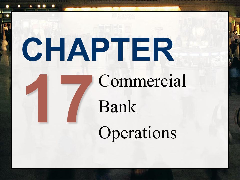 CHAPTER 17 Commercial Bank Operations