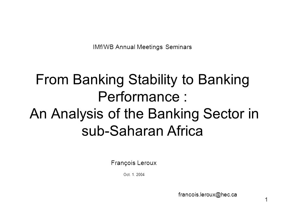 1 IMf/WB Annual Meetings Seminars From Banking Stability to Banking Performance : An Analysis of the Banking Sector in sub-Saharan Africa François Ler
