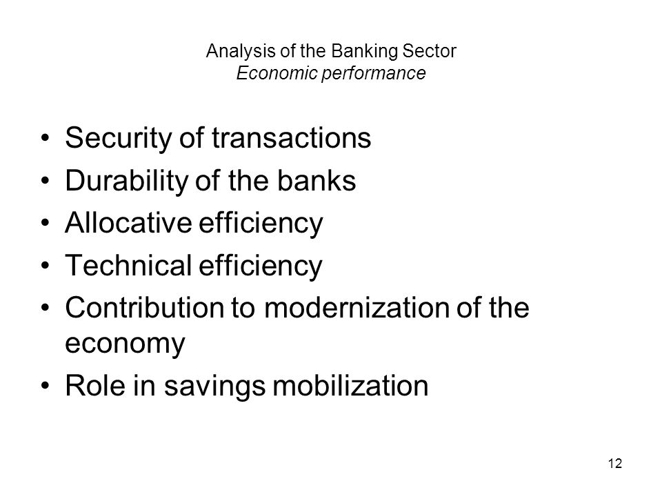12 Analysis of the Banking Sector Economic performance Security of transactions Durability of the banks Allocative efficiency Technical efficiency Con