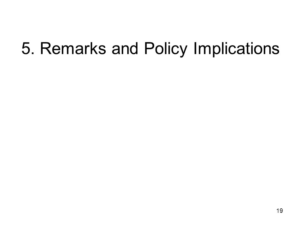 19 5. Remarks and Policy Implications