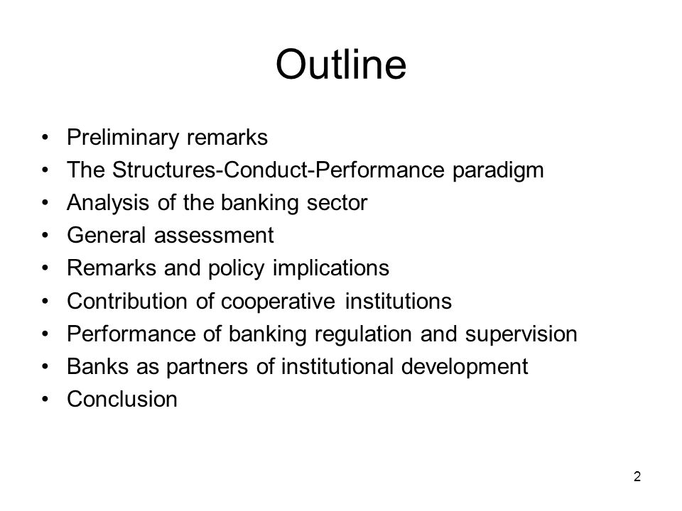 2 Outline Preliminary remarks The Structures-Conduct-Performance paradigm Analysis of the banking sector General assessment Remarks and policy implica