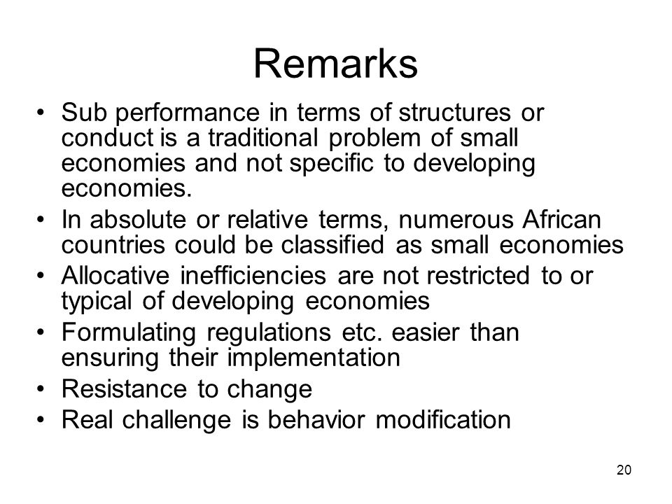 20 Remarks Sub performance in terms of structures or conduct is a traditional problem of small economies and not specific to developing economies. In