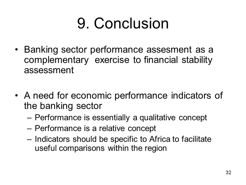 32 9. Conclusion Banking sector performance assesment as a complementary exercise to financial stability assessment A need for economic performance in
