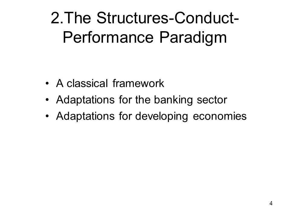 4 2.The Structures-Conduct- Performance Paradigm A classical framework Adaptations for the banking sector Adaptations for developing economies