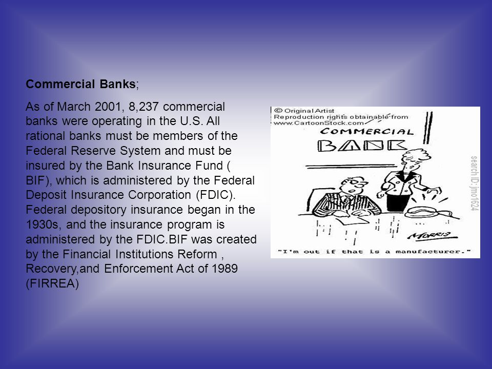 Commercial Banks; As of March 2001, 8,237 commercial banks were operating in the U.S. All rational banks must be members of the Federal Reserve System