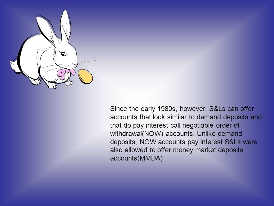 Since the early 1980s, however, S&Ls can offer accounts that look similar to demand deposits and that do pay interest call negotiable order of withdra