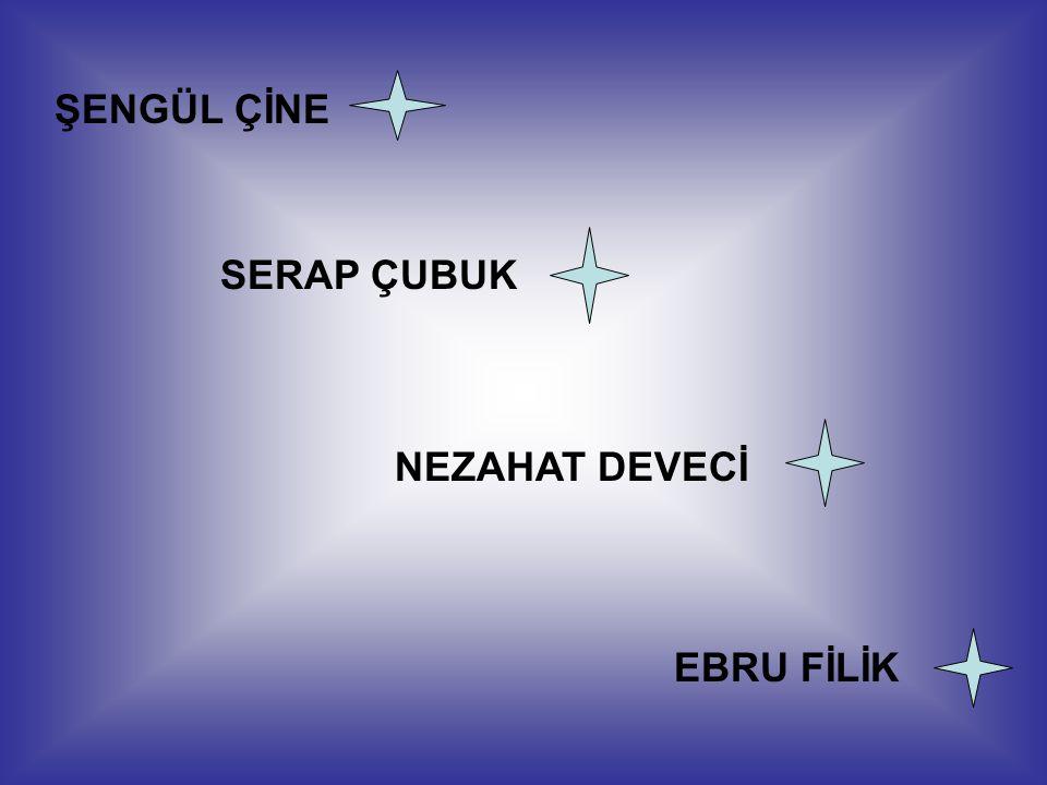 EBRU FİLİK ŞENGÜL ÇİNE SERAP ÇUBUK NEZAHAT DEVECİ
