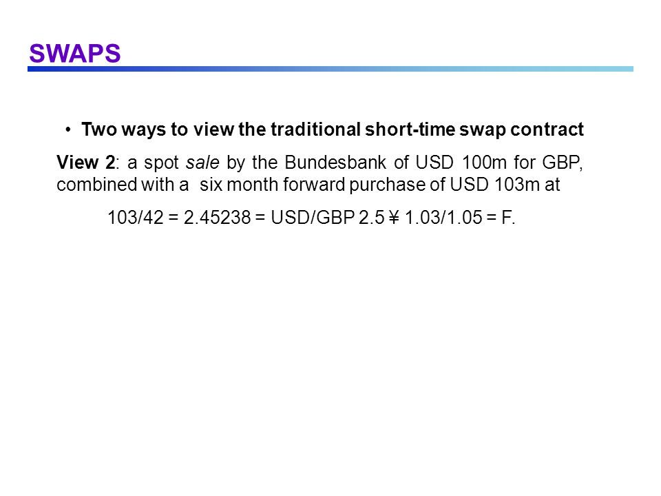 SWAPS The 1981 IBM/World Bank Currency Swap:(cont.) Specifically, WB borrows USD instead of DEM, CHF.