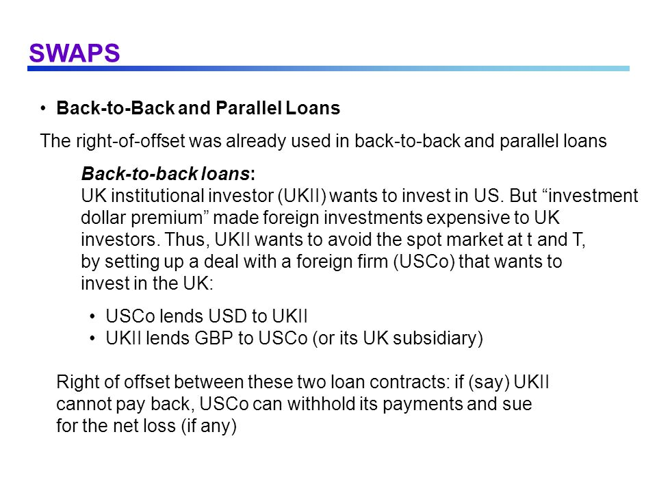 SWAPS Back-to-Back and Parallel Loans The right-of-offset was already used in back-to-back and parallel loans Back-to-back loans: UK institutional inv