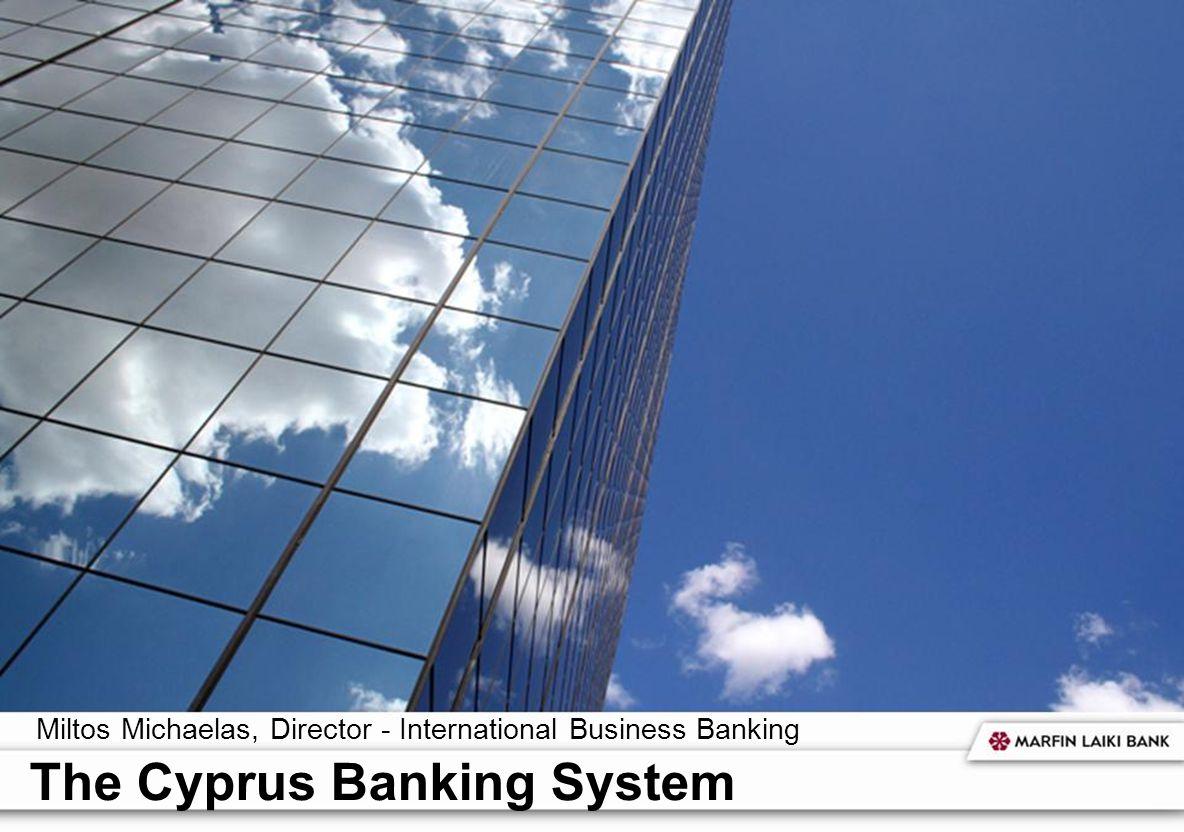 2 Miltos Michaelas, Director - International Business Banking The Cyprus Banking System
