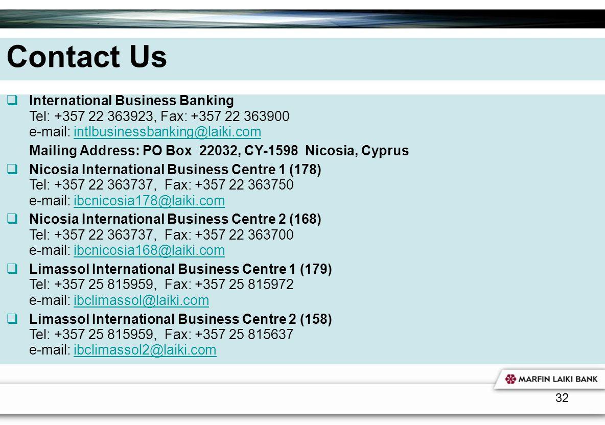 32 Contact Us International Business Banking Tel: +357 22 363923, Fax: +357 22 363900 e-mail: intlbusinessbanking@laiki.comintlbusinessbanking@laiki.c