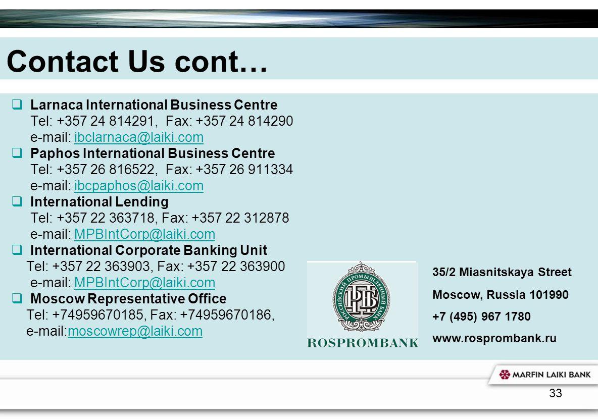 33 Contact Us cont… Larnaca International Business Centre Tel: +357 24 814291, Fax: +357 24 814290 e-mail: ibclarnaca@laiki.comibclarnaca@laiki.com Pa