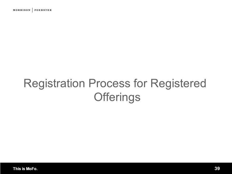 This is MoFo. 39 Registration Process for Registered Offerings