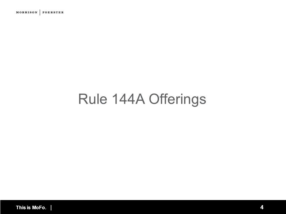 This is MoFo. | 4 Rule 144A Offerings