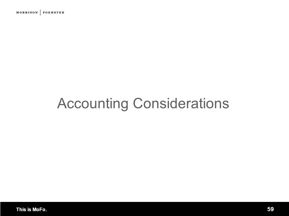 This is MoFo. 59 Accounting Considerations
