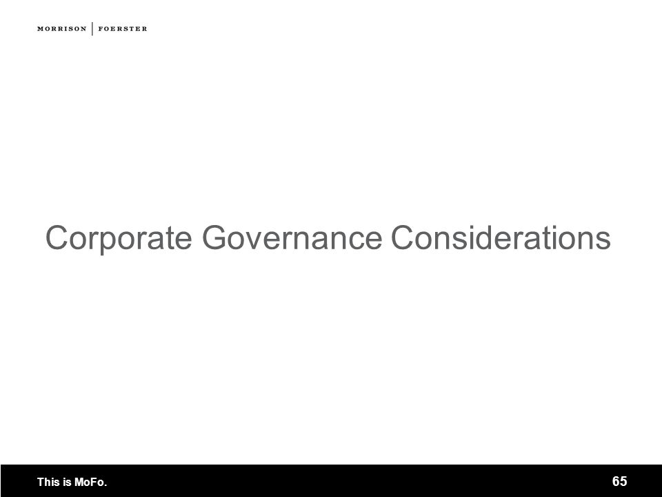 This is MoFo. 65 Corporate Governance Considerations