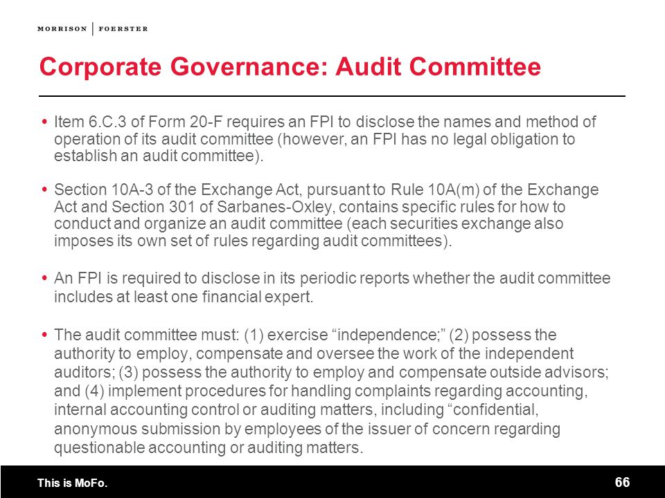 This is MoFo. 66 Corporate Governance: Audit Committee Item 6.C.3 of Form 20-F requires an FPI to disclose the names and method of operation of its au