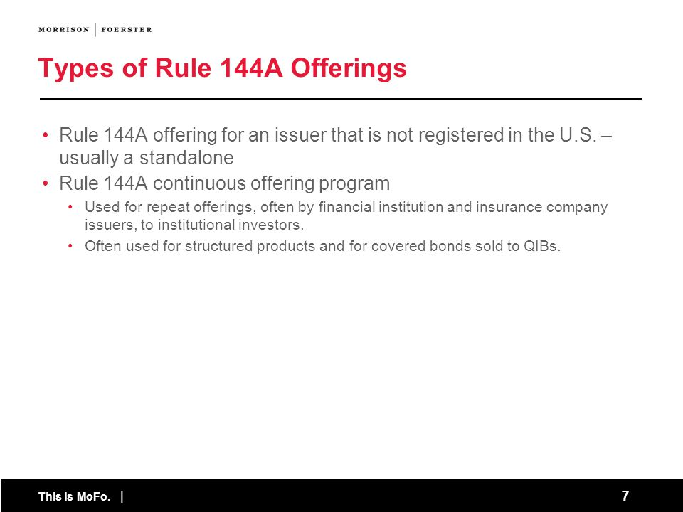 This is MoFo.| 8 How Are Rule 144A Offerings Structured.