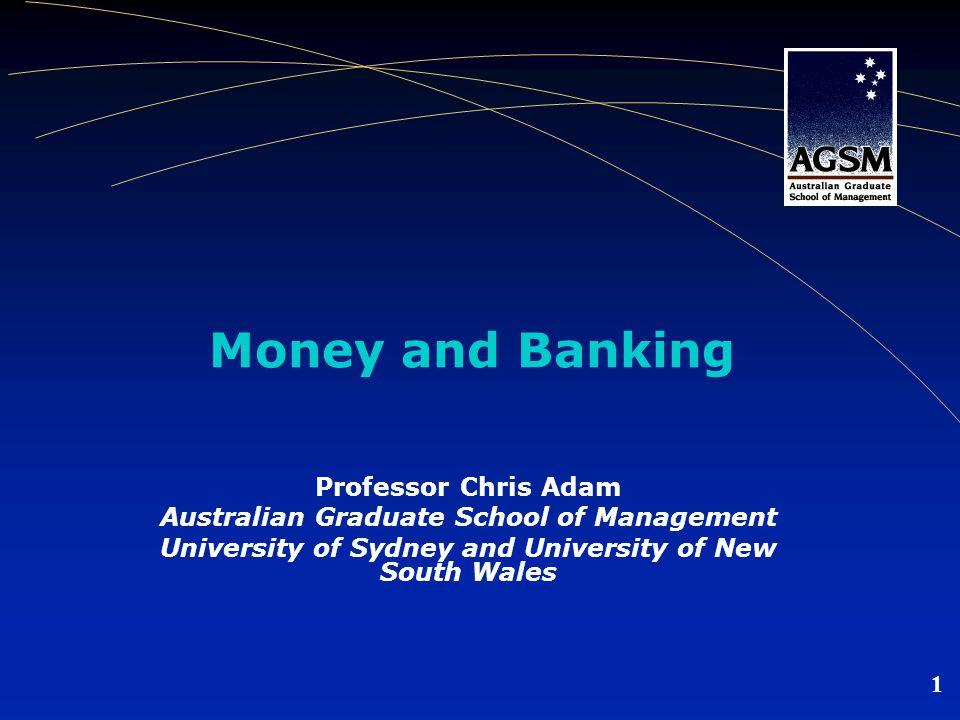 1 Money and Banking Professor Chris Adam Australian Graduate School of Management University of Sydney and University of New South Wales