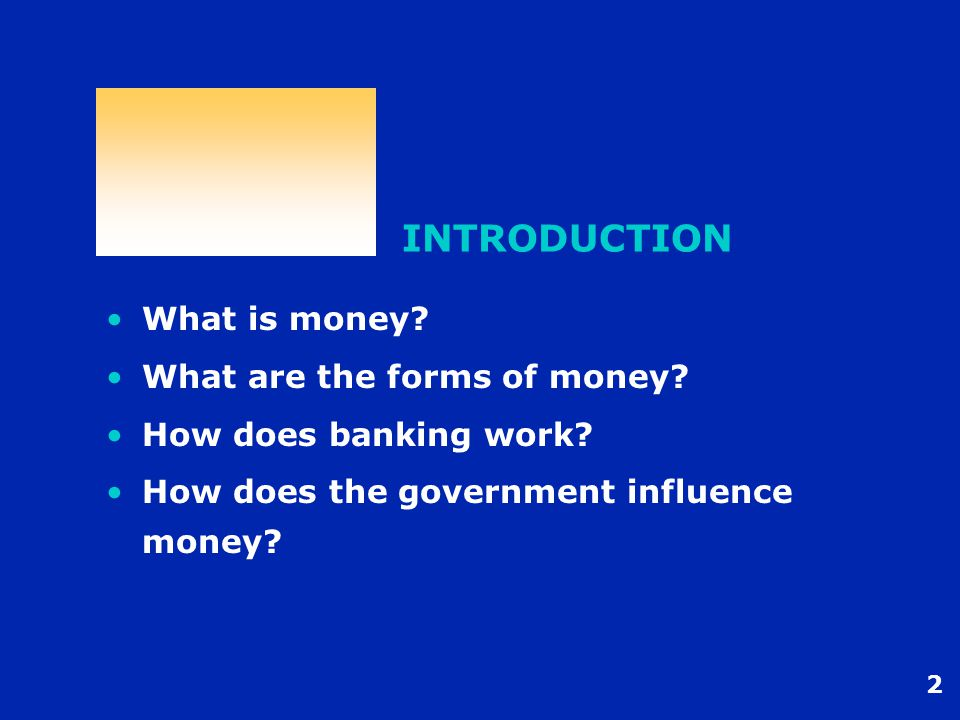 2 INTRODUCTION What is money. What are the forms of money.